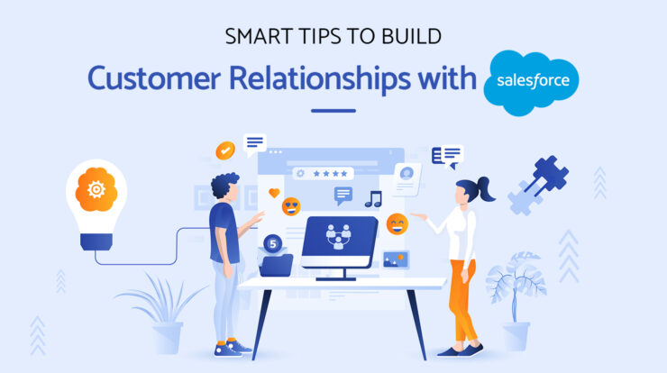 Smart Tips to Build Customer Relationships with Salesforce